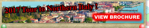 2017 Tour to Northern Italy !     VIEW BROCHURE